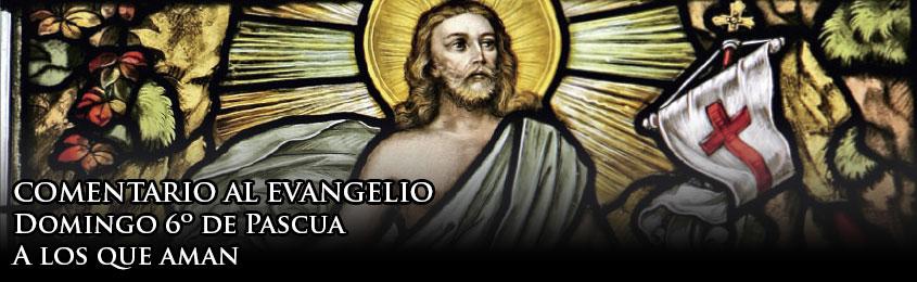 COMENTARIO AL EVANGELIO - Domingo 6º de Pascua - A los que aman