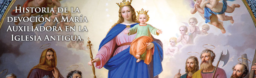 Historia de la devoción a María Auxiliadora en la Iglesia Antigua.