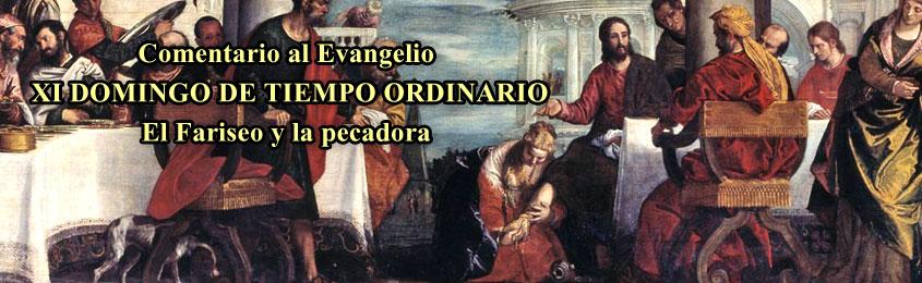Comentario al Evangelio – XI DOMINGO DE TIEMPO ORDINARIO - El Fariseo y la pecadora