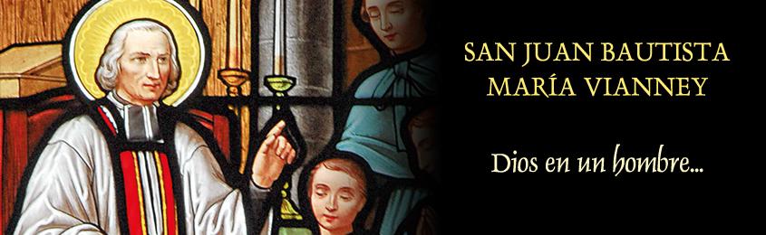 SAN JUAN BAUTISTA MARÍA VIANNEY - Dios en un hombre...