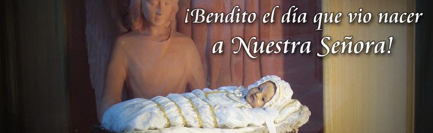 ¡Bendito el día que vio nacer a Nuestra Señora!