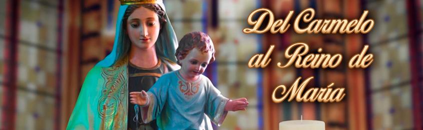 Del Carmelo al Reino de María