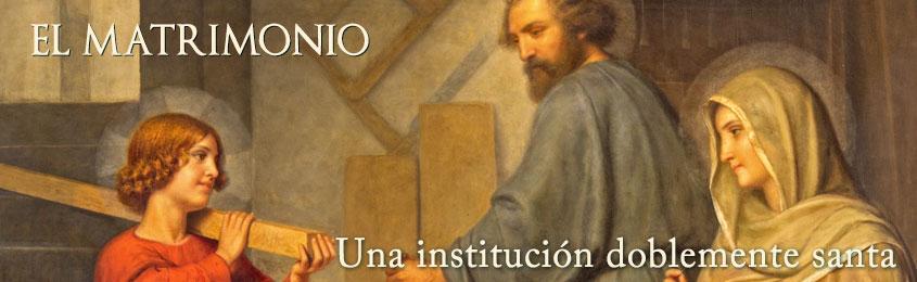 EL MATRIMONIO - Una institución doblemente santa