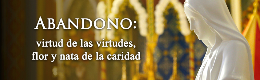 Abandono: virtud de las virtudes, flor y nata de la caridad