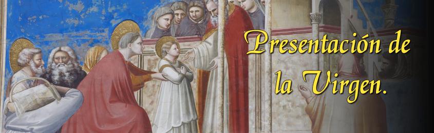 Se consagró a Dios por entero - Presentación de la Virgen