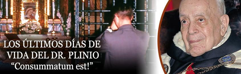 """LOS ÚLTIMOS DÍAS DE VIDA DEL DR. PLINIO - """"Consummatum est!"""""""