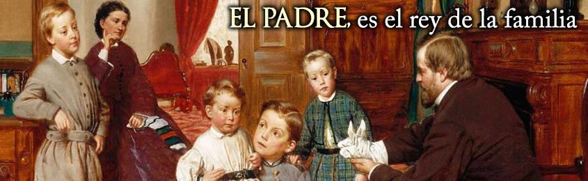 EL PADRE, es el rey de la familia